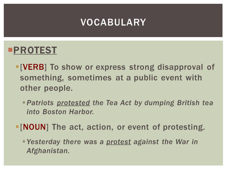 Vocabulary PROTEST. [VERB] To show or express strong disapproval of something, sometimes at a public event with other people.